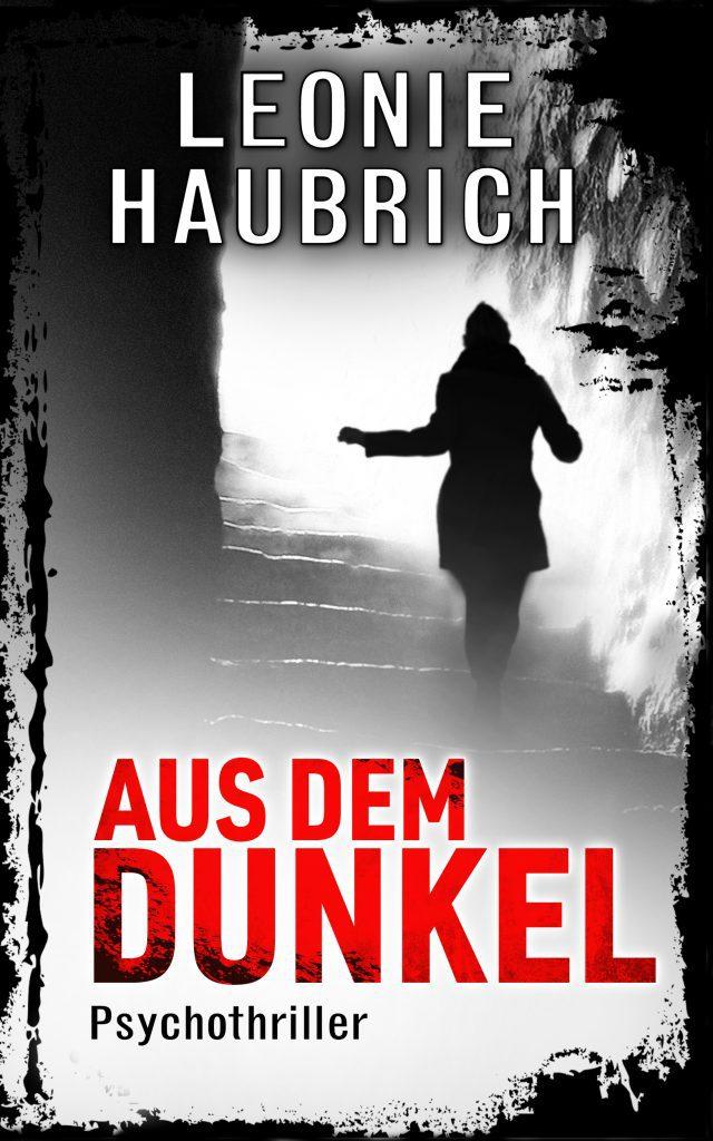 Aus dem Dunkel Leonie Haubrich Thriller Pschothriller krimiundkeks